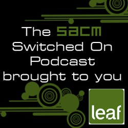 010 SACM Switched On Podcast